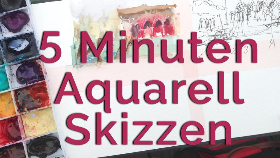 5 Minuten Aquarell Skizzen Online Malkurs
